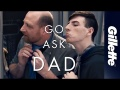 This Father's Day, Go Ask Dad | Gillette
